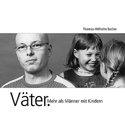 Thomas-Wilhelm Becker / Väter. Mehr als Männer mit Kindern
