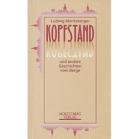 Ludwig Moritzberger / Kopfstand und andere Geschichten vom Berge