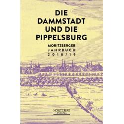 Die Dammstadt und die Pippelsburg. Moritzberger Jahrbuch 2018/19